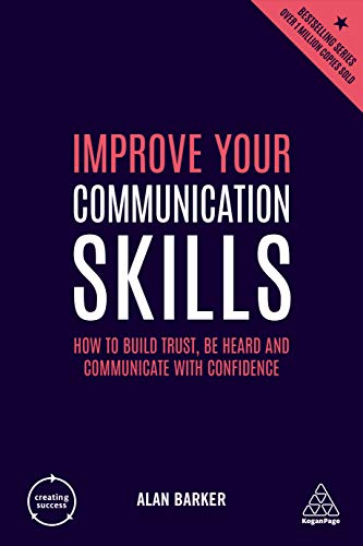 Improve Your Communication Skills: How to Build Trust, Be Heard and Communicate with Confidence (Creating Success)