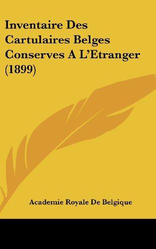 Inventaire Des Cartulaires Belges Conserves A L'Etranger (1899)