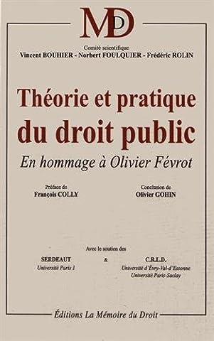 Théorie et Pratique du Droit Public, en Hommage à Olivier Févrot
