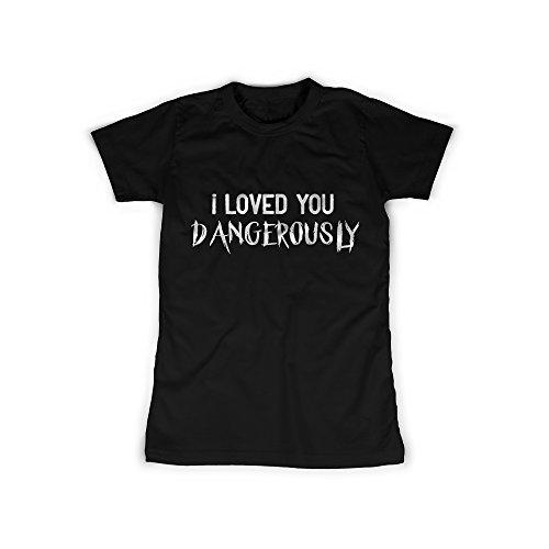 Frauen T-Shirt mit Aufdruck Schwarz Gr. M I loved You Dangerously Design Girl Top Mädchen Shirt Damen Basic 100% Baumwolle kurzarm (Designs Gefährlich T-shirts)