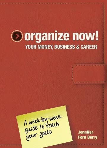 organize-now-your-money-business-career-a-week-by-week-guide-to-reach-your-goals