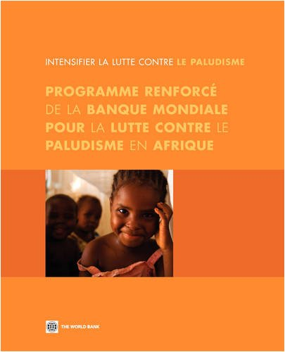 Intensifier La Lutte/Contre Le Paludisme/Intensifying the Fight Against Malaria: Le Programme Renforce de la Banque Mondiale Pour/La Lutte contre Le ... Booster Program for Malaria Control in Africa