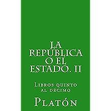 2: La República o el Estado. II: Libros quinto al décimo