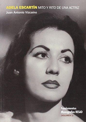 Adela Escartín. Mito Y Rito De Una Actriz - Volumen I: 1 (Arte / Teoría teatral)