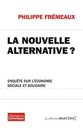 La Nouvelle alternative ? - Enquête sur l'économie sociale et solidaire: Enquête sur l'économie sociale et solidaire (ALTERNAT. ECO)