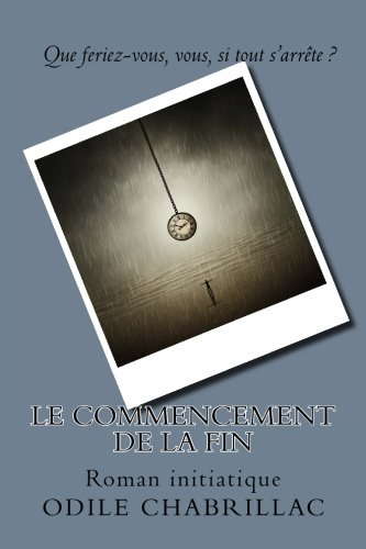 Le commencement de la fin: Roman initiatique