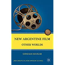 New Argentine Film: Other Worlds (New Concepts in Latino American Cultures)