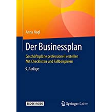 Der Businessplan: Geschäftspläne professionell erstellen  Mit Checklisten und Fallbeispielen