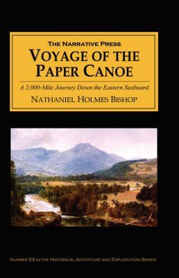 [(Voyage of the Paper Canoe : A Geographical Journey of 2, 500 Miles from Quebec to the Gulf of Mexico, During the Years 1874-5)] [By (author) Nathaniel Holmes Bishop] published on (June, 2001)