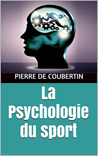 La Psychologie du sport (French Edition) (Pierre De Coubertin)