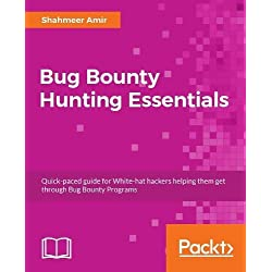 Bug Bounty Hunting Essentials: Quick-paced guide for White-hat hackers helping them get through Bug Bounty Programs