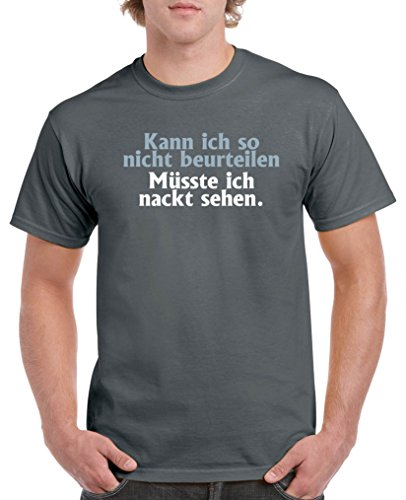 Comedy Shirts - Kann ich so nicht beurteilen, müsste ich nackt sehen. - Herren T-Shirt - Dunkelgrau/Eisblau-Weiss Gr. M
