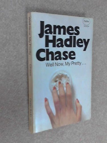 Well, Now, My Pretty by James Hadley Chase (1969-07-05)