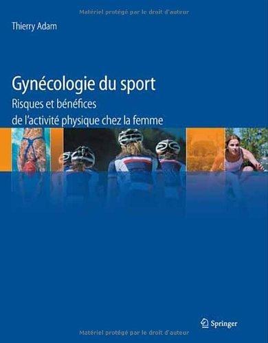 Gynécologie du sport : Risques et bénéfices de l'activité physique chez la femme de Thierry Adam (12 janvier 2012) Broché