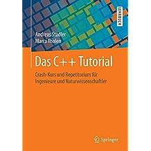 Das C++ Tutorial: Crash-Kurs und Repetitorium für Ingenieure und Naturwissenschaftler