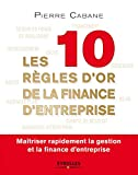 Les 10 règles d'or de la finance d'entreprise: Maîtriser rapidement la gestion et la finance d'entreprise....