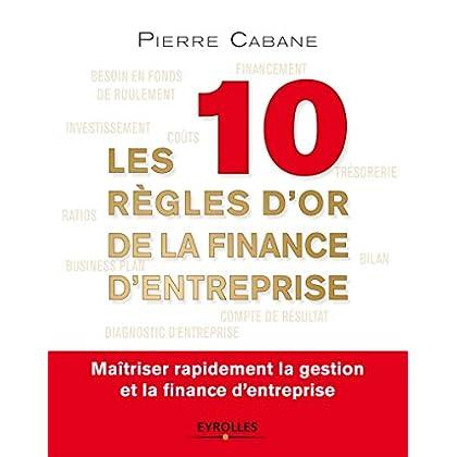Les 10 règles d'or de la finance d'entreprise: Maîtriser rapidement la gestion et la finance d'entreprise.