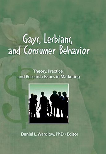 Gays, Lesbians, and Consumer Behavior: Theory, Practice, and Research Issues in Marketing (Monograph Published Simultaneously As the Journal of Homosexuality , Vol 13, Nos 1/2)