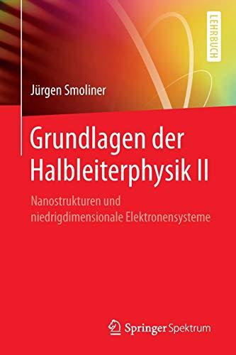 Grundlagen der Halbleiterphysik II: Nanostrukturen und niedrigdimensionale Elektronensysteme