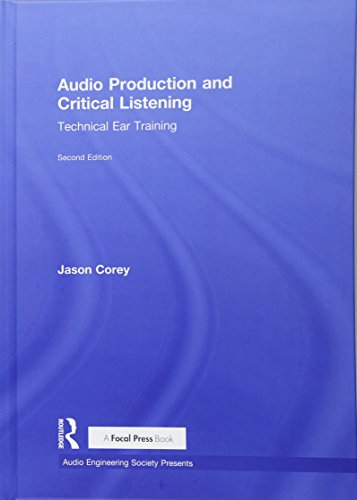 Audio Production and Critical Listening: Technical Ear Training (Audio Engineering Society Presents)