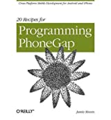 [(20 Recipes for Programming PhoneGap: Cross Platform Mobile Development for Android and iPhone )] [Author: Jamie Munro] [Apr-2012]