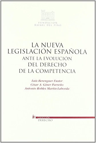 La nueva legislación española ante la evolución del derecho de la competencia (FUNDACIÓN RAFAEL DEL PINO) de Antonio Robles Martín-Laborda (10 feb 2010) Tapa blanda
