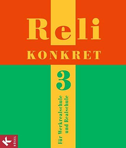 Reli konkret - Sekundarstufe I: Band 3: 9./10. Schuljahr - Schülerbuch für die Werkrealschule und die Realschule