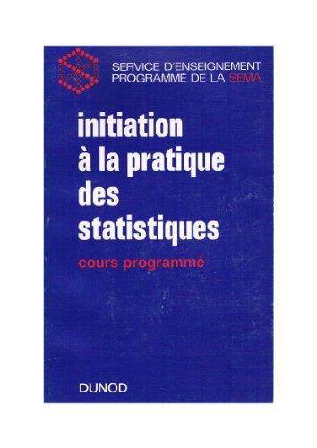 Initiation à la pratique des statistiques : Cours programmé, par le Service d'enseignement programme de la S.E.M.A. Société d'économie et de mathématiques appliquées