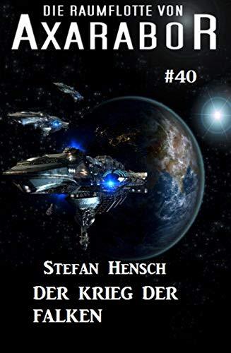 Die Raumflotte von Axarabor #40: Der Krieg der Falken