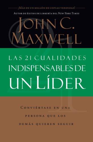 Las 21 cualidades indispensables de un líder par  John C. Maxwell