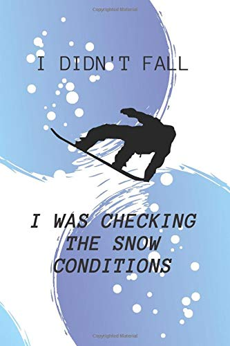 I Didn't Fall I was Checking The Snow Conditions: Funny Snowboard Journal - Snowboarding Lined Notebook - 120 pages (6