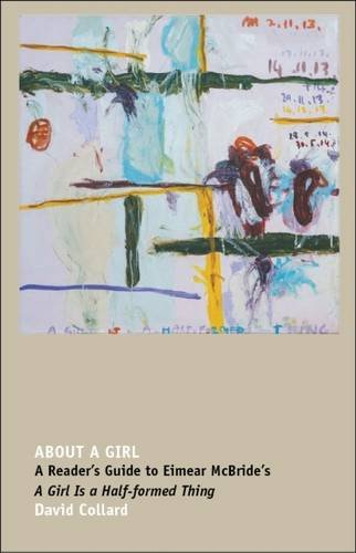 About a Girl: A Reader s Guide to Eimear McBride's A 'Girl Is a Half-formed Thing'