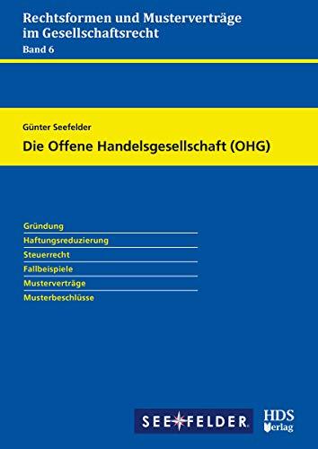 Die Offene Handelsgesellschaft (OHG): Rechtsformen und Musterverträge im Gesellschaftsrecht  Band 6