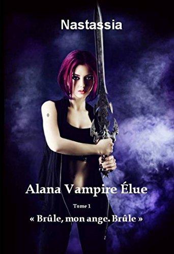 Alana Vampire Élue: Brûle, mon ange. Brûle. par Nastassia