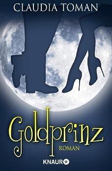 Goldprinz: Roman von [Toman, Claudia]