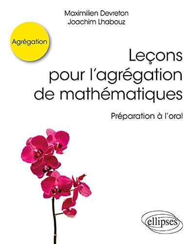 Leçons pour lagrégation de mathématiques - Préparation à loral par  Maximilien Devreton, Joachim Lhabouz