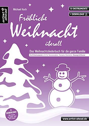 Fröhliche Weihnacht überall: Das Weihnachtsliederbuch für die ganze Familie, für B-Instrumente (z. B. für Tenorsaxophon, Trompete, Klarinette), Gesang & Klavier (inkl. Download). Songbook. Musiknoten.