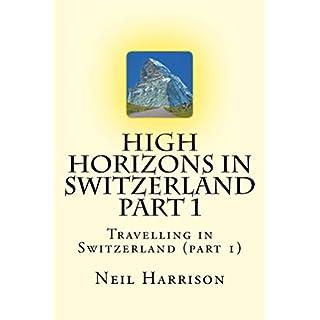 High Horizons in Switzerland Part 1: Travelling in Switzerland (English Edition)