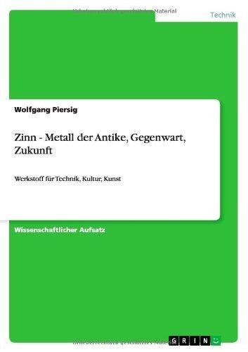 Zinn - Metall der Antike, Gegenwart, Zukunft: Werkstoff für Technik, Kultur, Kunst