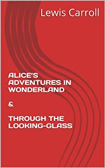ALICE'S ADVENTURES IN WONDERLAND & THROUGH THE LOOKING-GLASS (annotated) (English Edition) par [Carroll, Lewis]