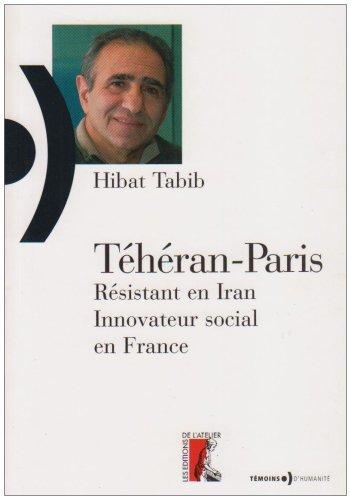 Téhéran-Paris: opposant politique en Iran, innovateur social en France par Hibat Tabib, Nathalie Dollé