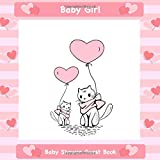 Baby Girl: Baby Shower Guest Book I Baby Cat Party Theme I With Personal Gift Log I For 50 Entries I Sweet Questions & Space for Words, Keepsake & Drawings I Perfect Gift Idea for Mom to be
