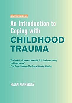 An Introduction to Coping with Childhood Trauma (Overcoming) by [Kennerley, Helen]