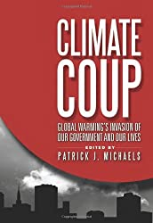 Climate Coup: Global Warming, Invasion of Our Government and Our Lives