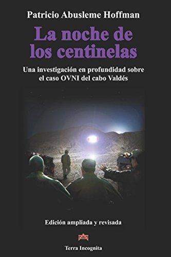 La noche de los centinelas: Una investigación en profundidad sobre el caso OVNI del cabo Valdés por Mr. Patricio Abusleme
