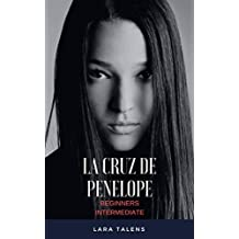 Spanish: Short story for beginners-intermediate students: La cruz de Penélope (Spanish short stories, improve your vocabulary & reading skills) (Spanish Edition)