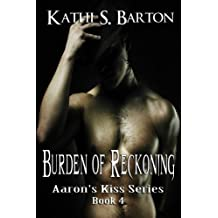 Burden of Reckoning (Aaron's Kiss Series Book 4)