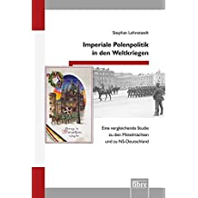 Imperiale Polenpolitik in den Weltkriegen: Eine vergleichende Studie zu den Mittelmächten und zu NS-Deutschland (Einzelveröffentlichungen des Deutschen Historischen Instituts Warschau)
