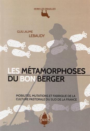 Les métamorphoses du bon berger : Mobilités, mutations et fabrique de la culture pastorale du Sud de la France