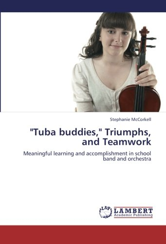"""""""Tuba buddies,"""" Triumphs, and Teamwork: Meaningful learning and accomplishment in school band and orchestra"""